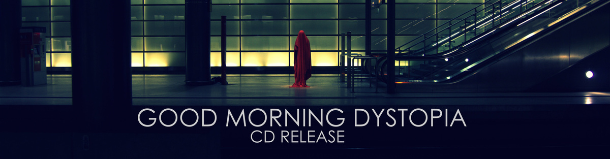 CD Release of Good Morning Dystopia