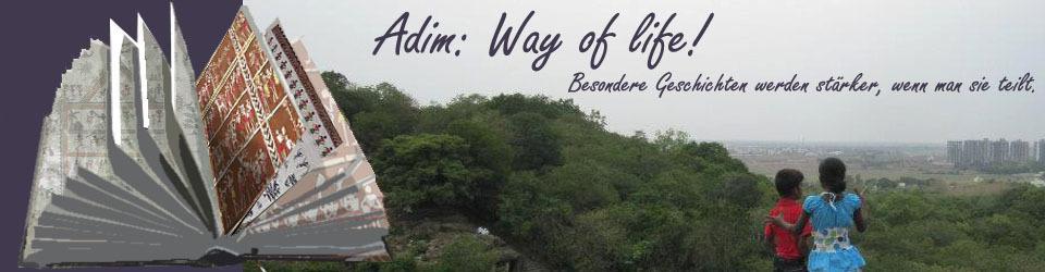 Adim - The way of life!