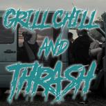 GRILL, CHILL & THRASH