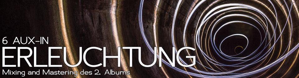 "6 Aux-In - Mixing/Mastering vom Album "" Erleuchtung"""