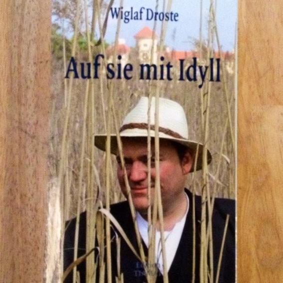 Auf sie mit Idyll - Wiglaf Droste ( Selbstabholer )