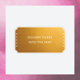 // Goldenes Ticket //
