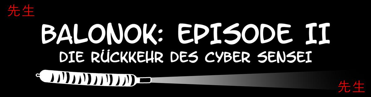 Balonok: Episode II - Die Rückkehr des Cyber Sensei