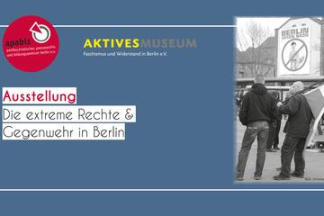 Ausstellung extreme Rechte und Gegenwehr in Berlin