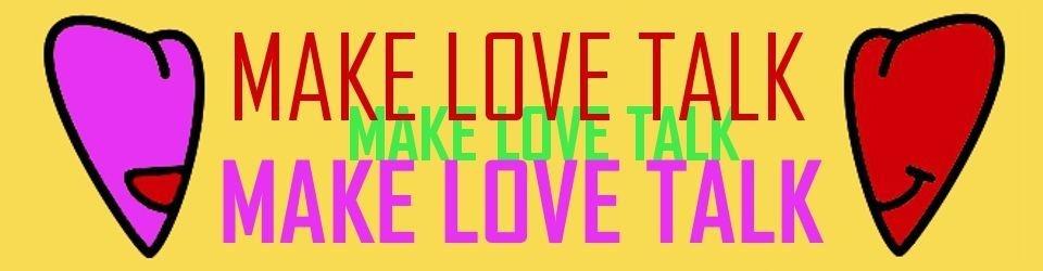 MAKE LOVE TALK