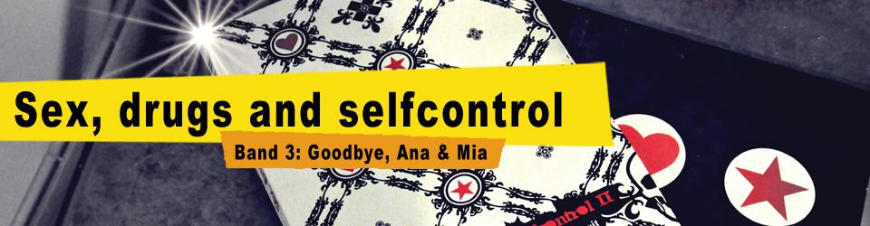 Sex, drugs and selfcontrol (Band 3: Goodbye, Ana & Mia)