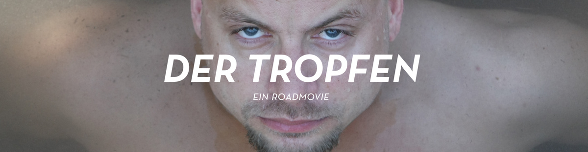 """""""Der Tropfen"""" - Spielfilmprojekt"""