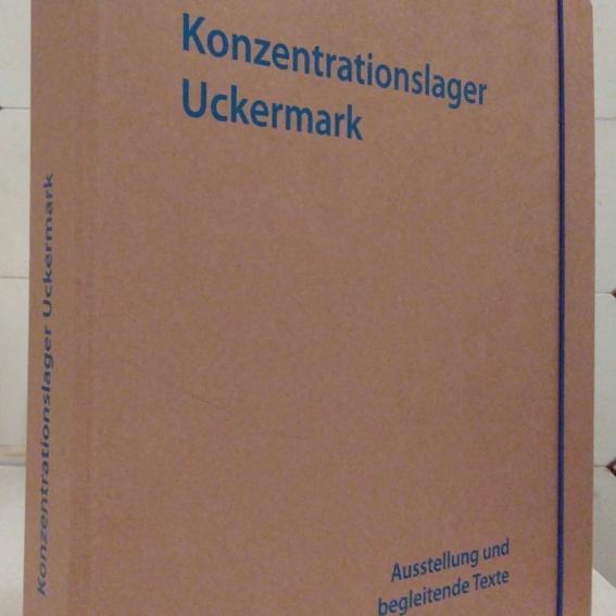 """""""Konzentrationslager Uckermark Ausstellung und begleitende Texte"""" und Film """"…dass das heute noch immer so ist – Kontinuitäten der Ausgrenzung"""""""