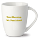 Good Morning, Mr(s). President!