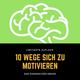 10 Wege sich zu motivieren.