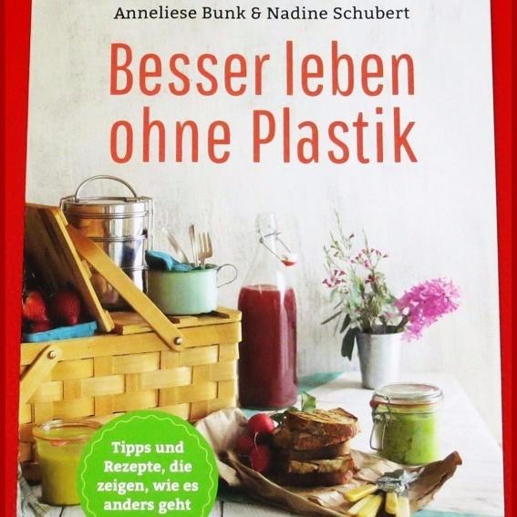 Besser leben ohne Plastik! Das Buch für ein bewussteres Leben und unverpacktes Einkaufen