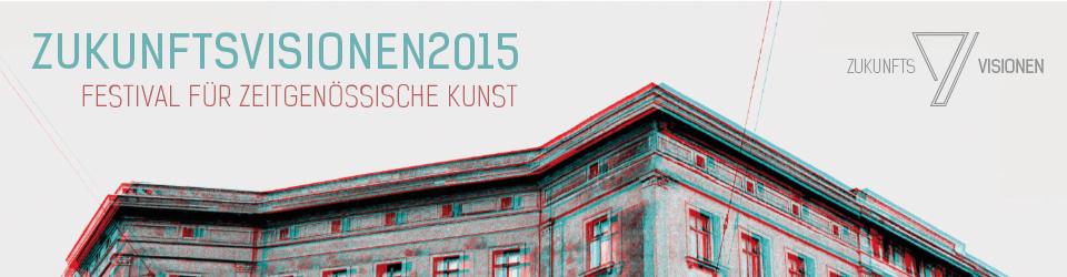 ZUKUNFTSVISIONEN2015 // Festival für zeitgenössische Kunst