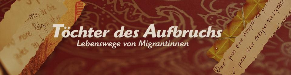 Töchter des Aufbruchs - Lebenswege von Migrantinnen