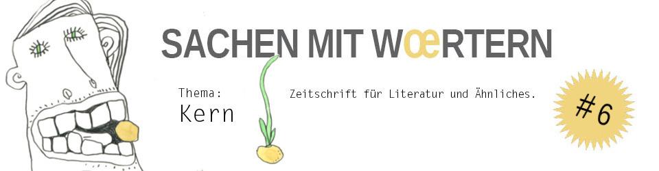 Literaturmagazin Sachen mit Wœrtern: #6 KERN