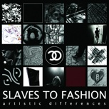 Slaves To Fashion - Artistic Differences CD
