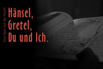 Hänsel, Gretel, Du und Ich.