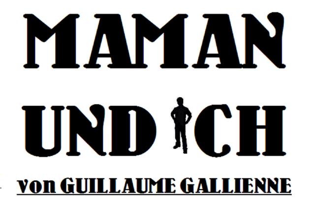 MAMAN UND ICH- Das Theaterstück kommt nach Berlin!