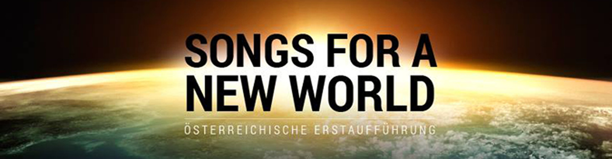 Songs for a new world- Österreichische Erstaufführung