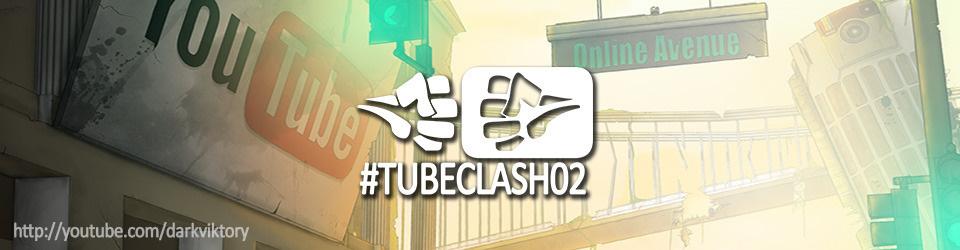 #TubeClash02