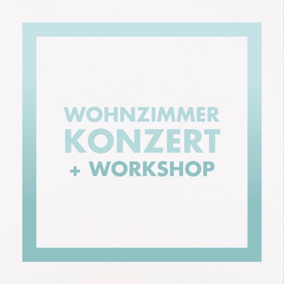 Wohnzimmerkonzert + Workshop