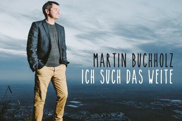 ICH SUCH DAS WEITE - die neue CD von Martin Buchholz