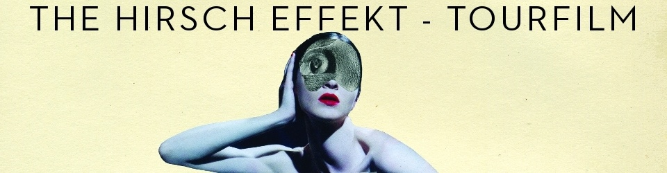 The Hirsch Effekt: A movie about the upcoming tour in September 2012