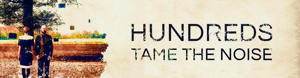 HUNDREDS - Tame The Noise EP