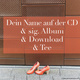 Dein Name auf der CD & sig. Album & Download & Tee