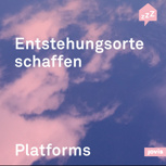 """Neuerscheinung """"Building Platforms - Entstehungsorte schaffen"""""""