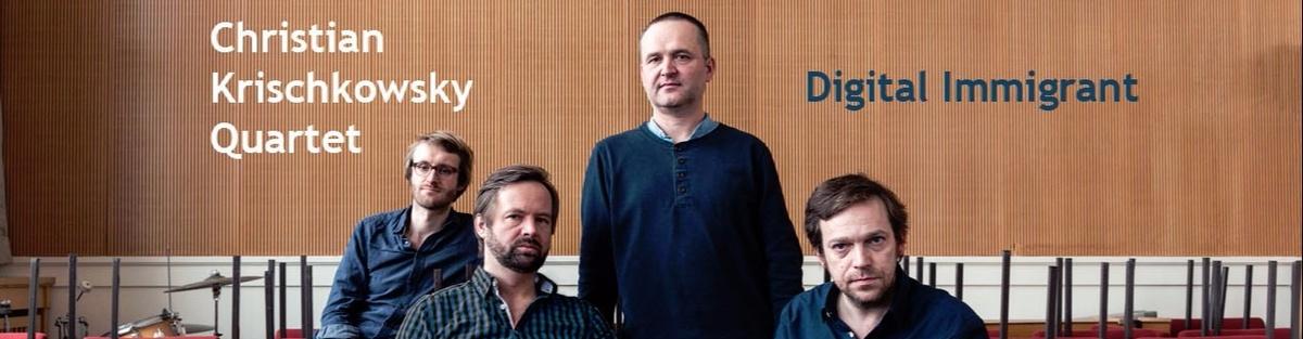 DIGITAL IMMIGRANT | Christian Krischkowsky Quartet