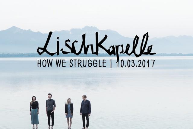 LischKapelle | HOW WE STRUGGLE | Das zweite Album