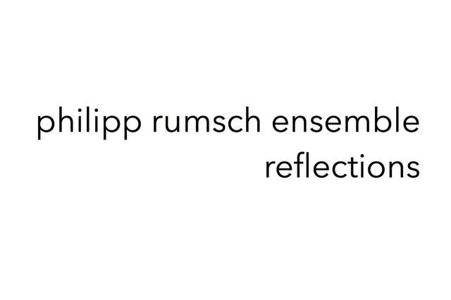 Philipp Rumsch Ensemble // reflections