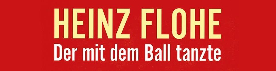 HEINZ FLOHE - Der mit dem Ball tanzte  /  Film und Buch