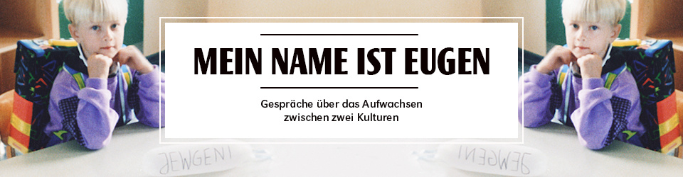 Mein Name ist Eugen -  Über das Aufwachsen zwischen zwei Kulturen