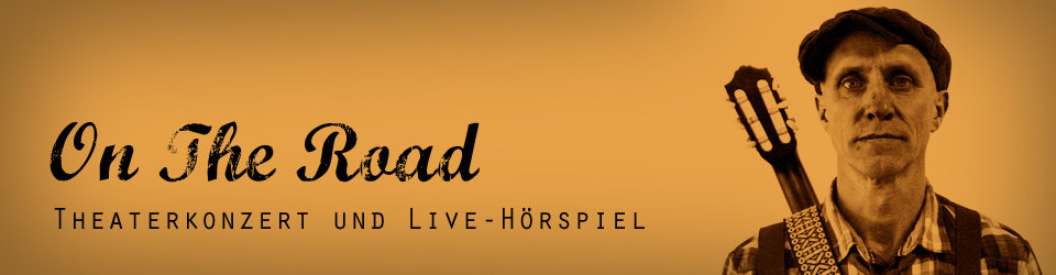 ON THE ROAD - Theaterkonzert und Live-Hörspiel