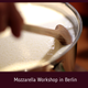 Mozzarella Workshop in Berlin