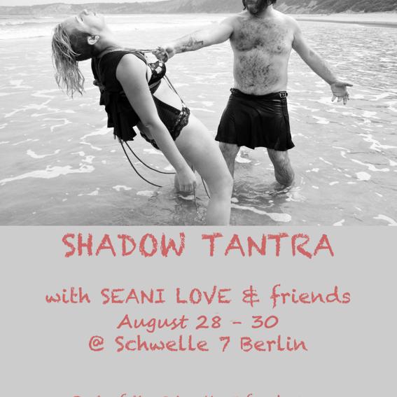 "SHADOW SHAKTI - Workshop ""Shadow Tantra"" mit Seanie Love (Berlin, 28.-30. August))"