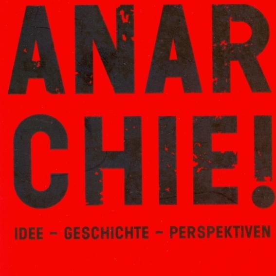 Horst Stowasser - Anarchie!: Idee - Geschichte - Perspektiven
