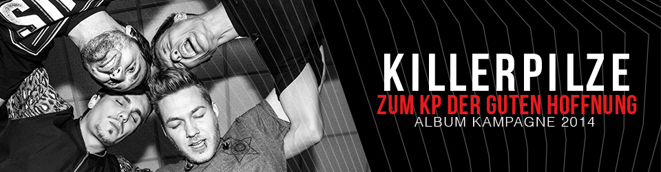 "KILLERPILZE ""ZUM KP DER GUTEN HOFFNUNG"" Album Kampagne 2014"