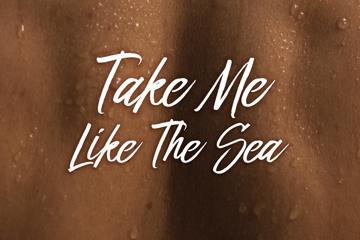 Take Me Like The Sea