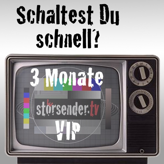 3 Monate samt 6 Folgen stoersender.tv VIP