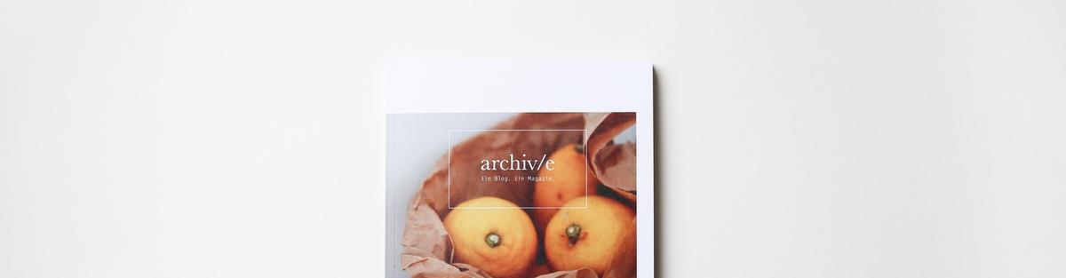 archiv/e – Ein Blog. Ein Magazin.