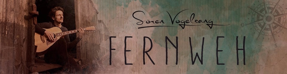 "Sören Vogelsang - ""FERNWEH""  |  Das 2. Solo-Album"
