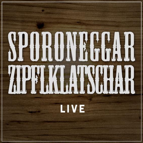 Sporoneggar Zipflklatschar LIVE!