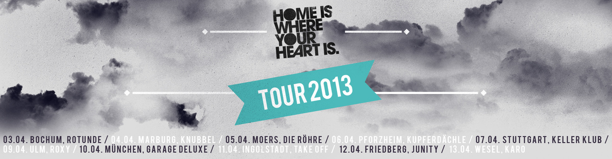 HOME IS WHERE YOUR HEART IS. Tour 2013