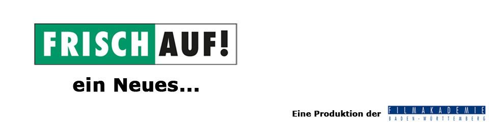 FRISCH AUF! ein Neues...