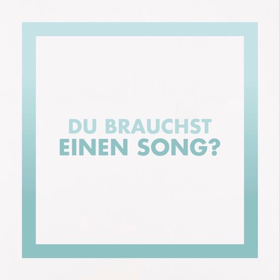 Du brauchst einen Song?