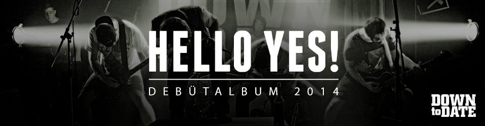 "DOWN TO DATE - Debütalbum ""Hello yes!"""