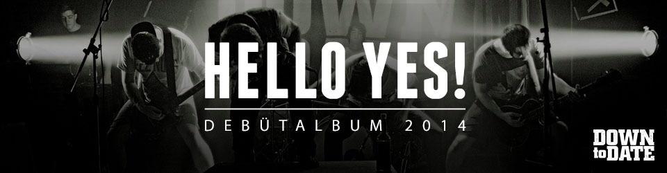 """DOWN TO DATE - Debütalbum """"Hello yes!"""""""