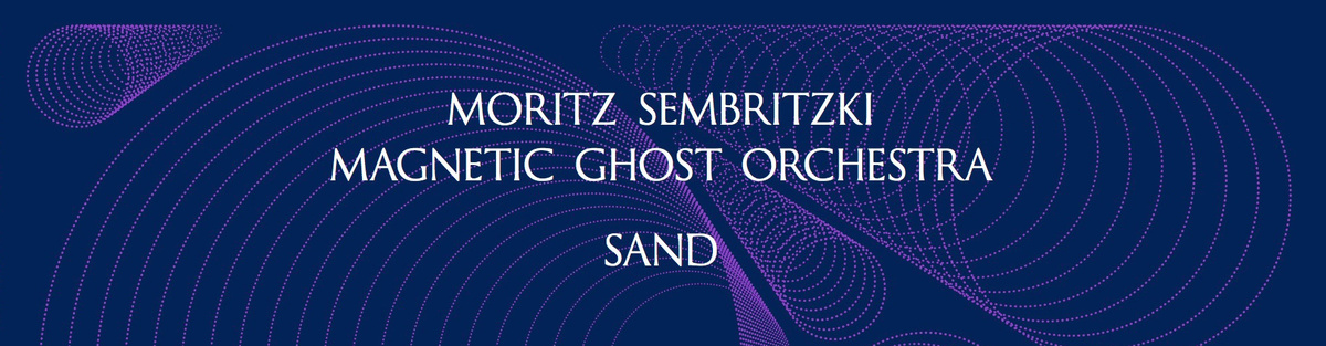 """Album Release """"SAND"""" - Magnetic Ghost Orchestra"""